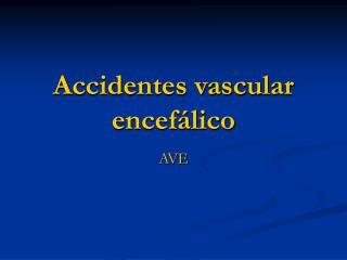 Accidentes vascular encefálico