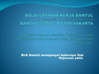 BLK Bantul mempunyai beberapa Sub Kejuruan yaitu :