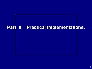 Part  II:   Practical Implementations.