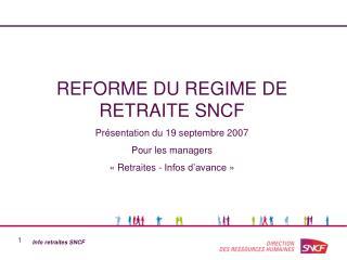 REFORME DU REGIME DE RETRAITE SNCF Présentation du 19 septembre 2007 Pour les managers