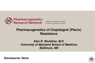 Pharmacogenetics of Clopidogrel (Plavix) Resistance Alan R. Shuldiner, M.D.
