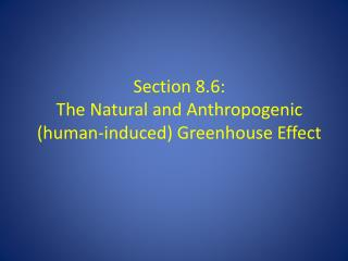Section 8.6: The Natural and Anthropogenic (human-induced) Greenhouse Effect