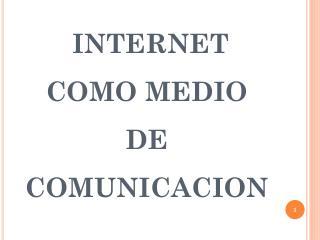 INTERNET COMO MEDIO DE COMUNICACION