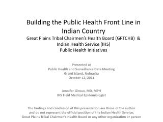 Presented at Public Health and Surveillance Data Meeting Grand Island, Nebraska October 12, 2011