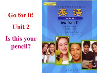 Go for it! Unit 2  Is this your pencil?