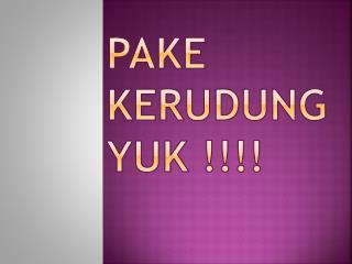 PAKE KERUDUNG YUK !!!!