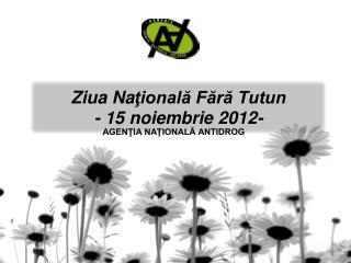 Ziua Na ţională Fără Tutun - 1 5 noiembrie 201 2 -