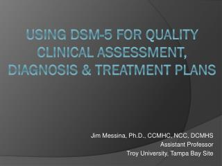 Using DSM-5 for Quality Clinical Assessment, Diagnosis & Treatment Plans
