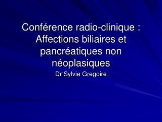 Conf érence radio-clinique : Affections biliaires et pancréatiques non néoplasiques