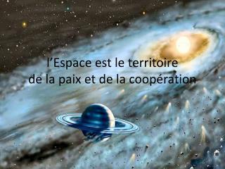 l 'Espace est le territoire de la paix et de la coopération