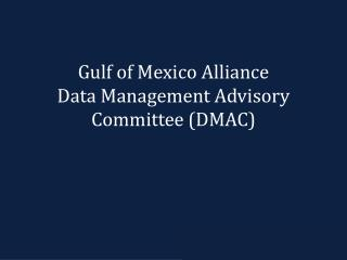 Gulf of Mexico Alliance Data Management Advisory Committee (DMAC)