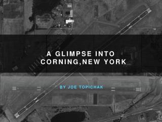 Joe Topichak - A Glimpse into Corning, NY