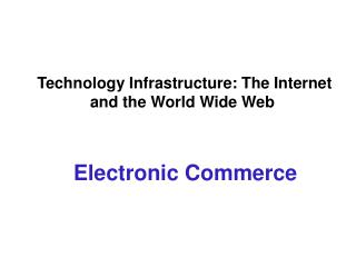 Technology Infrastructure: The Internet and the World Wide Web
