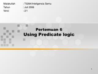 Pertemuan 6 Using Predicate logic