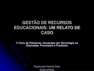 GESTÃO DE RECURSOS EDUCACIONAIS: UM RELATO DE CASO