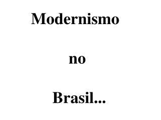 Modernismo no Brasil...