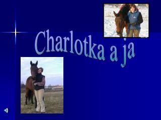Charlotka a ja