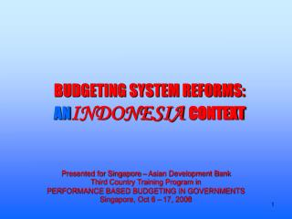 BUDGETING SYSTEM REFORMS: AN INDONESIA CONTEXT