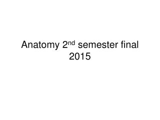 Anatomy 2 nd semester final 2015