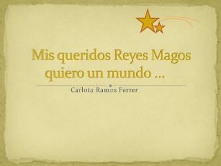 Mis queridos Reyes Magos quiero un mundo …