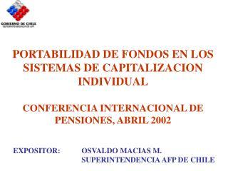 EXPOSITOR: OSVALDO MACIAS M. SUPERINTENDENCIA AFP DE CHILE