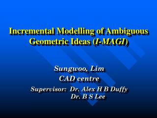 Incremental Modelling of Ambiguous Geometric Ideas ( I-MAGI )