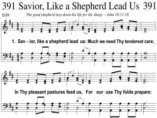 1. Sav - ior, like a shepherd lead us: Much we need Thy tenderest care;