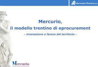 Mercurio , il modello trentino di eprocurement - innovazione a favore del territorio -
