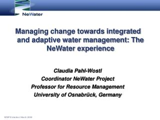 Managing change towards integrated and adaptive water management: The NeWater experience
