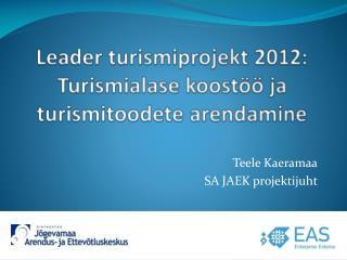 Leader turismiprojekt 2012: Turismialase koostöö ja turismitoodete arendamine