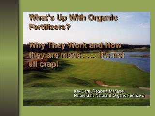 What's Up With Organic Fertilizers? Why They  W ork and How they are made…… it's not all crap!