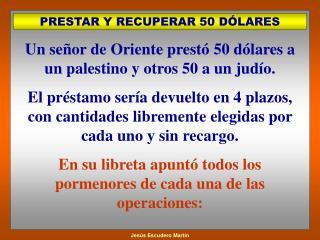 PRESTAR Y RECUPERAR 50 DÓLARES