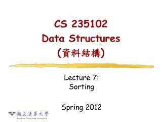 CS 235102 Data Structures ( 資料結構 )