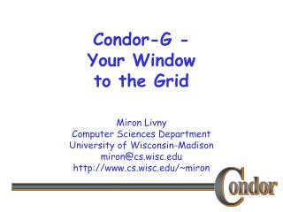 Condor-G - Your Window  to the Grid