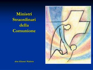 Ministri Straordinari della Comunione don Gianni Naletto