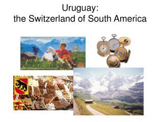 Uruguay: the Switzerland of South America