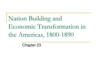 Nation Building and Economic Transformation in the Americas, 1800-1890
