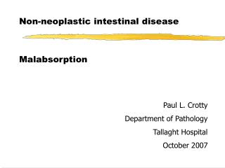 Non-neoplastic intestinal disease Malabsorption Paul L. Crotty Department of Pathology