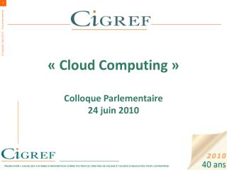 «Cloud Computing» Colloque Parlementaire 24 juin 2010
