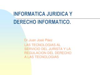 INFORMATICA JURIDICA Y DERECHO INFORMATICO.