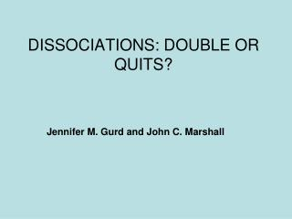 DISSOCIATIONS: DOUBLE OR QUITS?