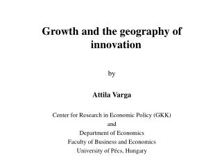 Growth and the geography of innovation by Attila Varga