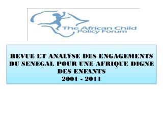 REVUE ET ANALYSE DES ENGAGEMENTS DU SENEGAL POUR UNE AFRIQUE DIGNE DES ENFANTS 2001 - 2011