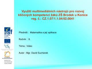 Předmět : Matematika a její aplikace Ročník : 8. Téma : Válec Autor : Mgr. David Suchánek