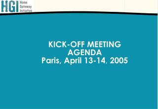 KICK-OFF MEETING AGENDA Paris, April 13-14 , 2005