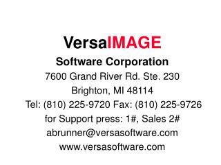 Versa IMAGE Software Corporation 7600 Grand River Rd. Ste. 230 Brighton, MI 48114