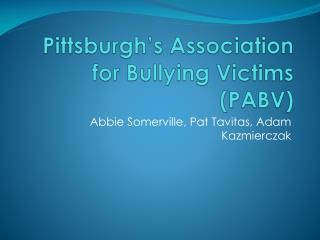 Pittsburgh's Association for Bullying Victims (PABV)
