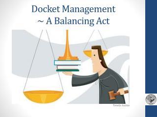 Docket Management ~ A Balancing Act