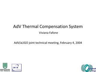 AdV Thermal Compensation System Viviana Fafone AdV/aLIGO joint technical meeting, February 4, 2004