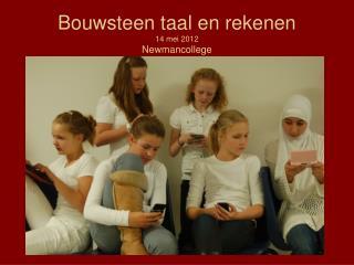 Bouwsteen taal en rekenen 14 mei 2012 Newmancollege
